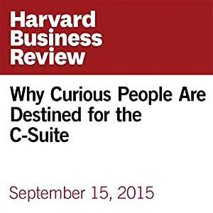 Why Curious People Are Destined for the C-Suite