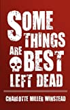 Some Things Are Best Left Dead, Charlotte Miller Winstead, 1462626041