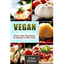 Vegan: Easy, Delicious Low Carb Italian Vegan Recipes for a Plant-Based Healthy Raw Vegan Diet Lifestyle with Weight Loss (The Ultimate Quick-Fire Vegan ... for Smoothies, Burgers and Sandwiches 2)