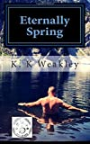 img - for Eternally Spring: His life had changed for good on that fateful night in Tennessee. On the 8th of April 1997, Nathaniel Lee Weakley learned what it ... possessing nothing in his power to stop it. book / textbook / text book