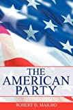 The American Party, Robert D. Mailho, 0595520901