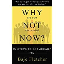 Why Are You Not Successful Now?: 10 Steps to Get Ahead