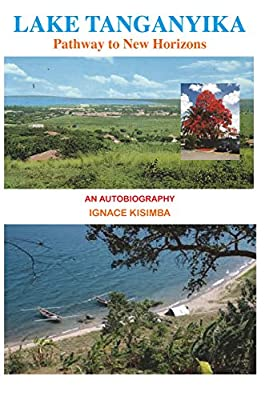 Lake Tanganyika: Pathway to New Horizons - an Autobiography