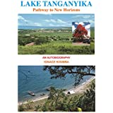 Lake Tanganyika: Pathway to New Horizons - An Autobiography