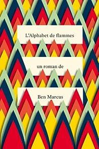 L'Alphabet de flammes par Ben Marcus