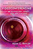Videoconferencing : Technology, Impact and Applications, Rayler, Adam C., 161668285X
