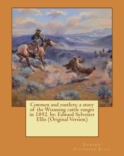 Cowmen and rustlers; a story of the Wyoming cattle ranges in 1892. by: Edward Sylvester Ellis (Original Version)