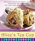 img - for Alice's Tea Cup: Delectable Recipes for Scones, Cakes, Sandwiches, and More from New York's Most Whimsical Tea Spot by Fox, Haley, Fox, Lauren (2010) Hardcover book / textbook / text book