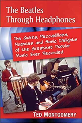 Download The Beatles Through Headphones: The Quirks, Peccadilloes, Nuances and Sonic Delights of the Greatest Popular Music Ever Recorded PDF