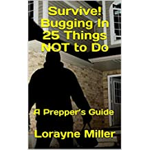 Survive! Bugging In 25 Things NOT to Do : A Prepper's Guide