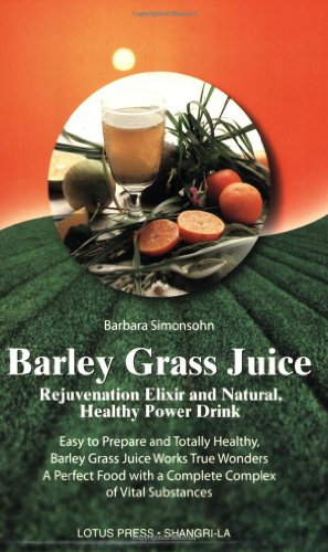 Barley Grass Juice: Rejuvenation Elixir and Natural, Healthy Power Drink