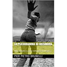 Lo psicodramma di Cassandra: Mito, tragedia e psiche nella profezia negativa (Italian Edition)