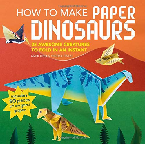 How to Make Paper Dinosaurs: 25 awesome creatures to fold in an instant: includes 50 pieces of origami paper by CICO Books