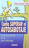 Cómo Superar el Autosabotaje, Alyce Cornyn-Selby, 8479535091