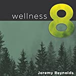 Wellness 8: The Eight Dimensions to Achieving Incredible Health, Increased Happiness, and Continual Well-Being | Jeremy Reynolds