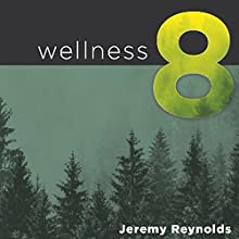 Wellness 8: The Eight Dimensions to Achieving Incredible Health, Increased Happiness, and Continual Well-Being Audiobook by Jeremy Reynolds Narrated by Jeremy Reynolds