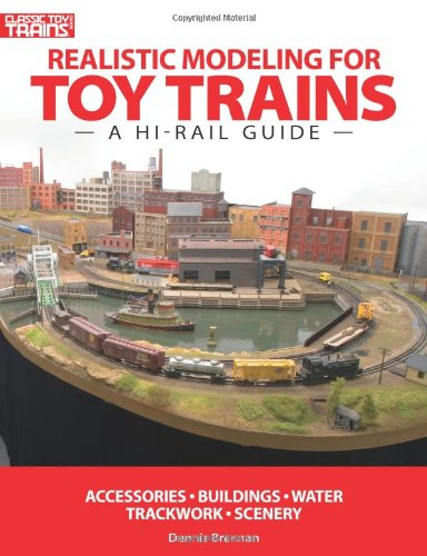 (Realistic Modeling for Toy Trains: A Hi-rail Guide (Classic Toy Trains Books))