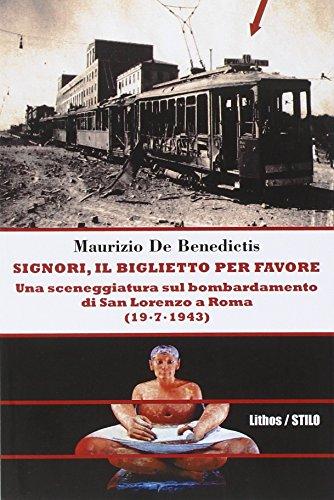 Signori, il biglietto per favore. Una sceneggiatura sul bombordamento di San Lorenzo a Roma. (19-07-1943).