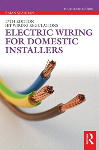 electric wiring for domestic installers brian scaddan rh amazon com domestic electrical wiring diagram books Electrical Wiring Symbols