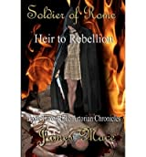 Mace, James [ Soldier of Rome: Heir to Rebellion: Book Three of the Artorian Chronicles ] [ SOLDIER OF ROME: HEIR TO REBELLION: BOOK THREE OF THE ARTORIAN CHRONICLES ] D