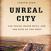 Unreal City: Las Vegas, Black Mesa, and the Fate of the West Audiobook by Judith Nies Narrated by Coleen Marlo
