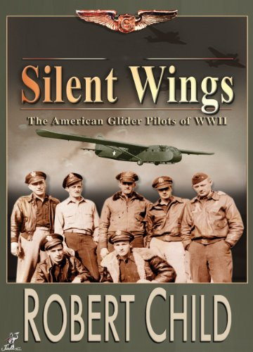 Silent Wings- The American Glider Pilots of WWII (Silent Wings The American Glider Pilots Of Wwii)