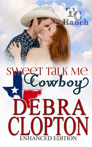 SWEET TALK ME, COWBOY Enhanced Edition (Turner Creek Ranch Book 4)