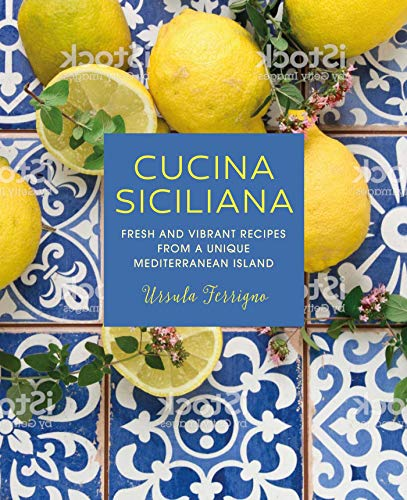 Cucina Siciliana: Fresh and vibrant recipes from a unique Mediterranean island by Ursula Ferrigno