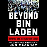 Beyond Bin Laden: America and the Future of Terror | James A. Baker III,Jon Meacham (editor),Richard Haass,Bing West,Karen Hughes