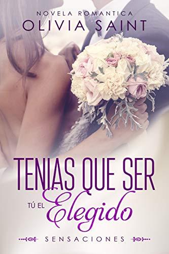 Tenías que ser tú el elegido: Sensaciones (Novela Romántica nº 1) (Spanish Edition)