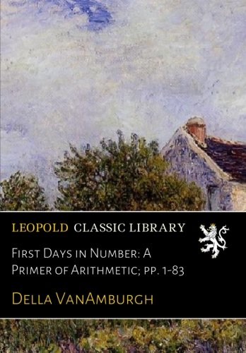First Days in Number: A Primer of Arithmetic; pp. 1-83 ebook