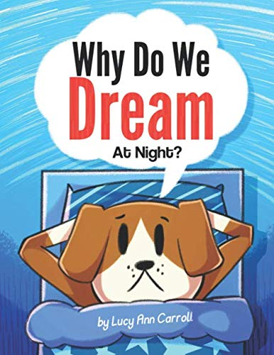 - Why Do We Dream At Night?: What Happens in the Brain While You Sleep? Do Animals Dream Like Humans? Fun and Surprising Facts About Dreams That You Might Now Know.