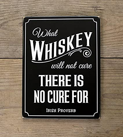 Amazoncom What Whiskey Will Not Cure Irish Proverb Wood Signs With