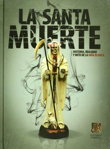 La Santa Muerte Historia Realidady Mito De La Niña Blanca (Spanish Edition)