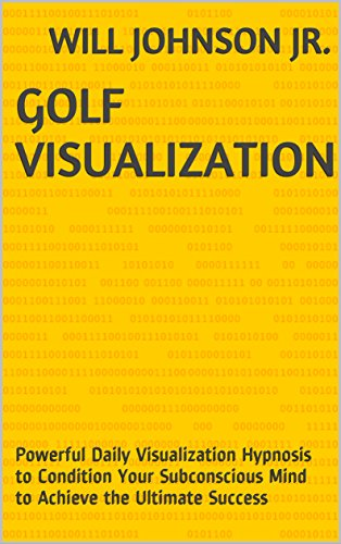 Golf Visualization: Powerful Daily Visualization Hypnosis to Condition Your Subconscious Mind to Achieve the Ultimate Success por Johnson Jr., Will