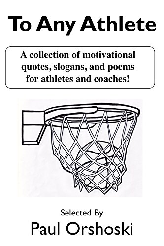 To Any Athlete: A Collection of Motivational Quotes, Slogans, and Poems for Athletes and Coaches!