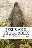Jesus and the Goddess: Living into a ChristoPagan theology