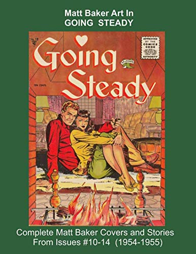 Matt Baker Art In GOING STEADY -- Complete Matt Baker Covers and Stories From Issues #10-14 (1954-1955) (Golden Age Reprints by StarSpan)