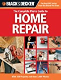Black & Decker The Complete Photo Guide to Home Repair: With 350 Projects and Over 2,000 Photos (Black & Decker Complete Photo Guide)