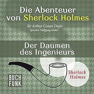 Der Daumen des Ingenieurs (Die Abenteuer von Sherlock Holmes) Hörbuch