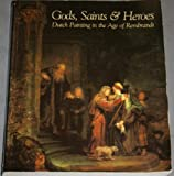 img - for Gods, Saints & Heroes: Dutch Painting in the Age of Rembrandt book / textbook / text book