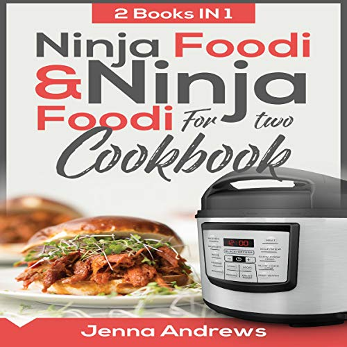 Ninja Foodi Cookbook & Ninja Foodi for Two Cookbook: 2 Books in 1! by Jenna Andrews