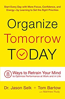 Organize Tomorrow Today: 8 Ways to Retrain Your Mind to Optimize Performance at Work and in Life by [Selk, Jason, Bartow, Tom, Rudy, Matthew]