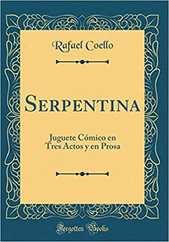 Serpentina: Juguete Cómico En Tres Actos Y En Prosa (Classic Reprint) (Spanish Edition): Rafael Coello: 9781391935492: Amazon.com: Books