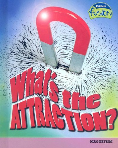 What's the Attraction?: Magnetism (Raintree Fusion: Physical Science) pdf
