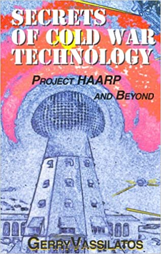 Secrets of Cold War Technology: Project Haarp and Beyond: Gerry ...