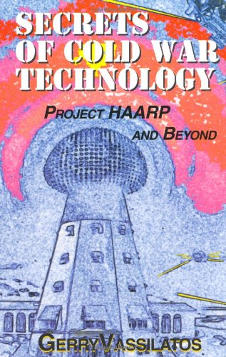 Secrets of Cold War Technology: Project Haarp and Beyond