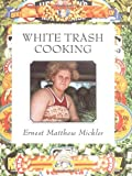 White Trash Cooking, Ernest M. Mickler, 0898151899