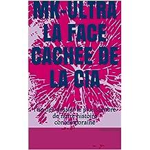 MK-ULTRA LA FACE CACHEE DE LA CIA: l'un des dossier le plus sombre de notre histoire contemporaine (French Edition)