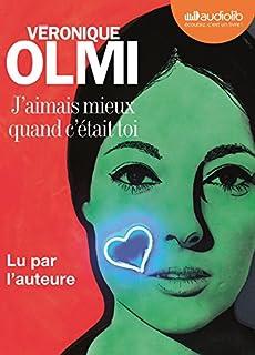 J'aimais mieux quand c'était toi ; suivi d'un entretien avec l'auteure, Olmi, Véronique